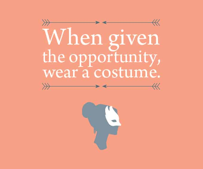 My Prudent Advice: When given the opportunity, wear a costume.