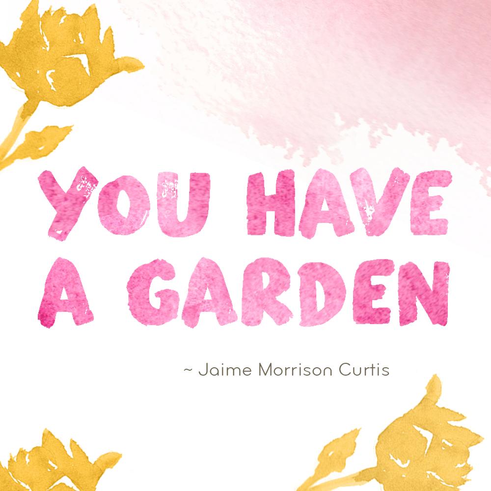 You Have A Garden